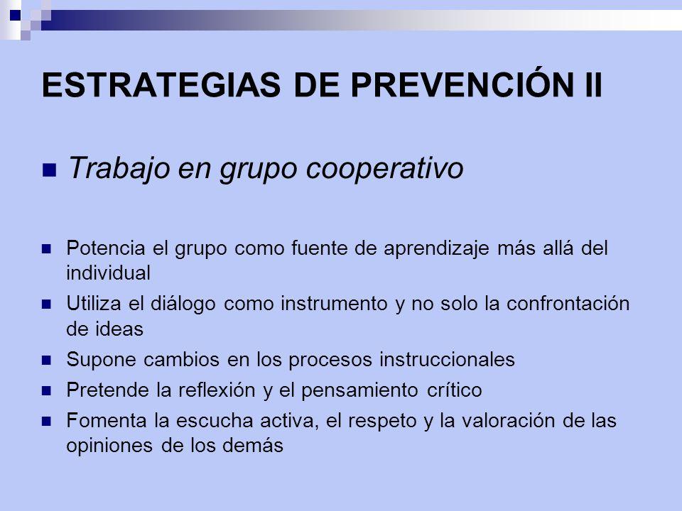 ESTRATEGIAS DE PREVENCIÓN II Trabajo en grupo cooperativo Potencia el grupo como fuente de aprendizaje más allá del individual Utiliza el diálogo como
