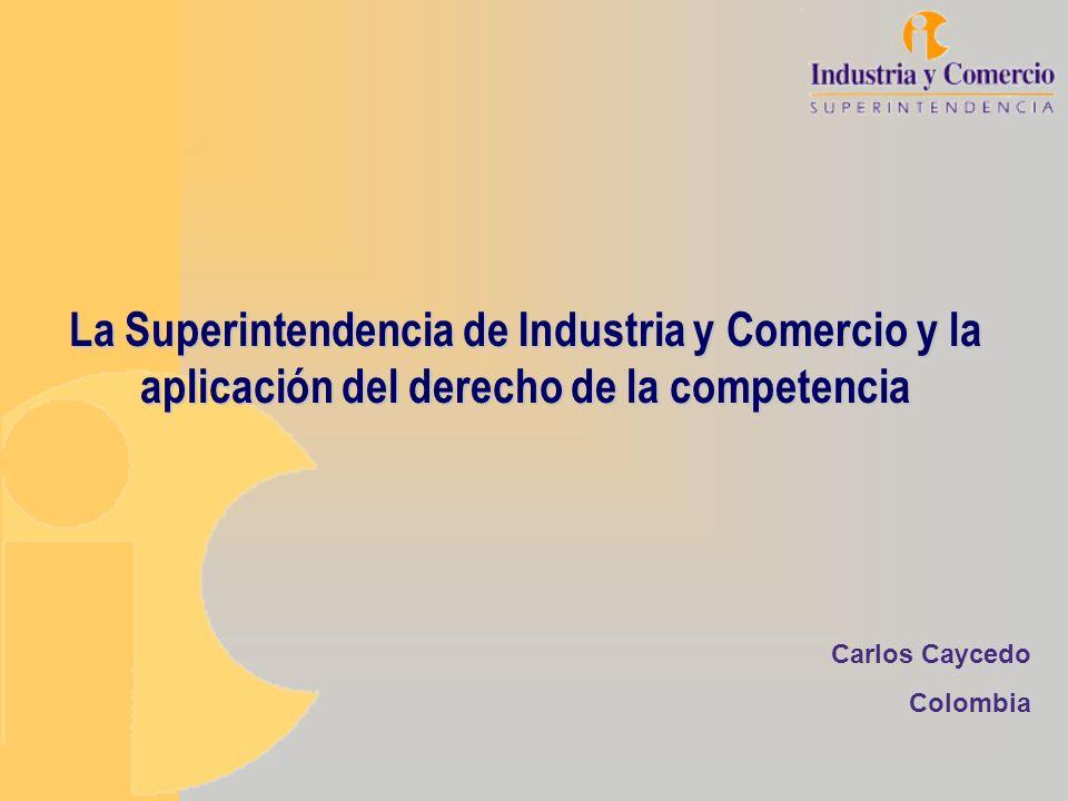 La Superintendencia de Industria y Comercio y la aplicación del derecho de la competencia Carlos Caycedo Colombia