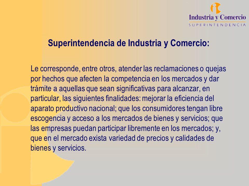 Superintendencia de Industria y Comercio: Le corresponde, entre otros, atender las reclamaciones o quejas por hechos que afecten la competencia en los