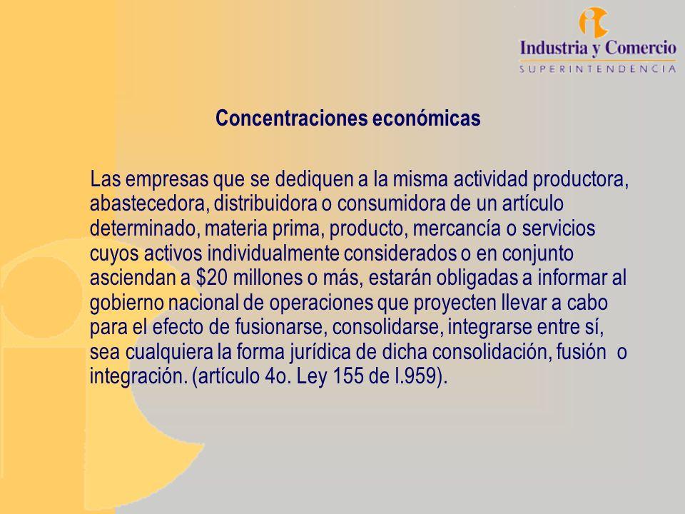 Concentraciones económicas Las empresas que se dediquen a la misma actividad productora, abastecedora, distribuidora o consumidora de un artículo dete