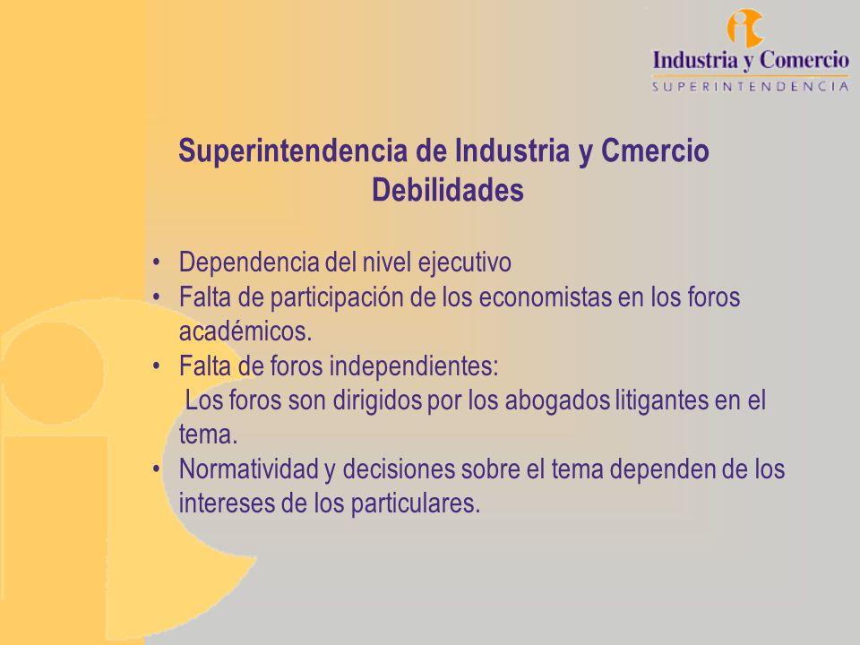 Superintendencia de Industria y Cmercio Debilidades Dependencia del nivel ejecutivo Falta de participación de los economistas en los foros académicos.