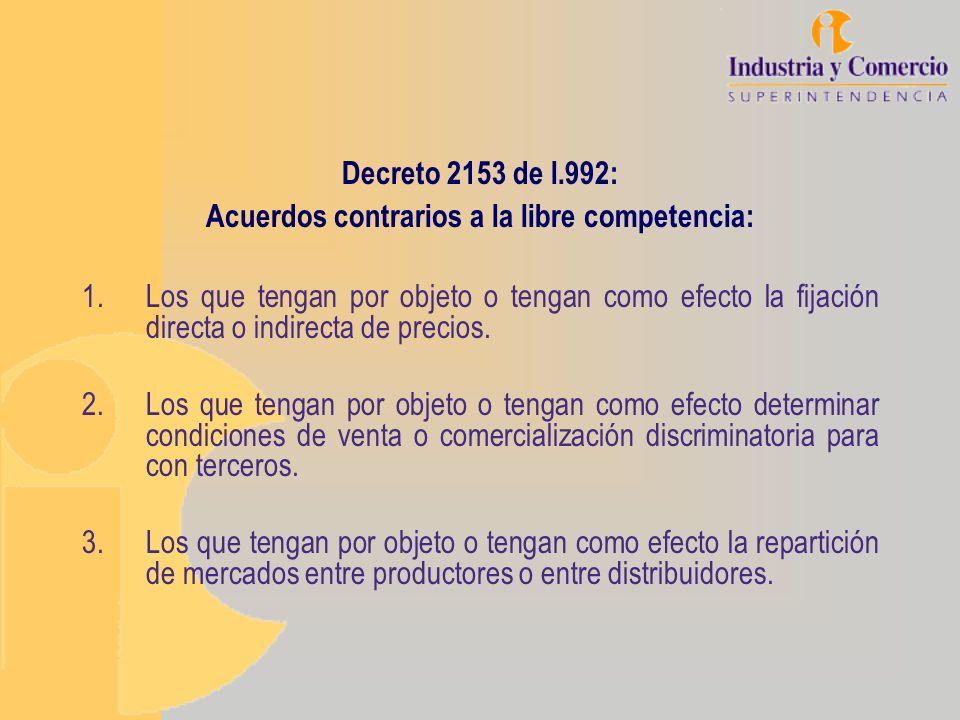 Decreto 2153 de l.992: Acuerdos contrarios a la libre competencia: 1.Los que tengan por objeto o tengan como efecto la fijación directa o indirecta de