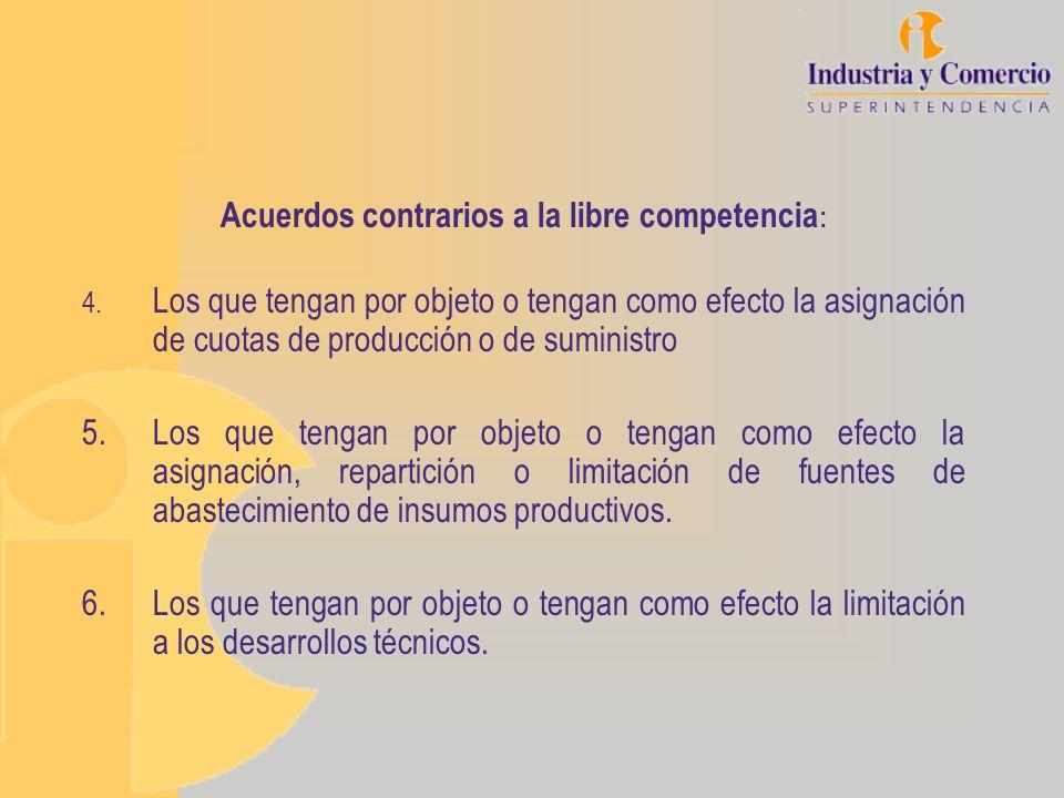 Acuerdos contrarios a la libre competencia : 4. Los que tengan por objeto o tengan como efecto la asignación de cuotas de producción o de suministro 5