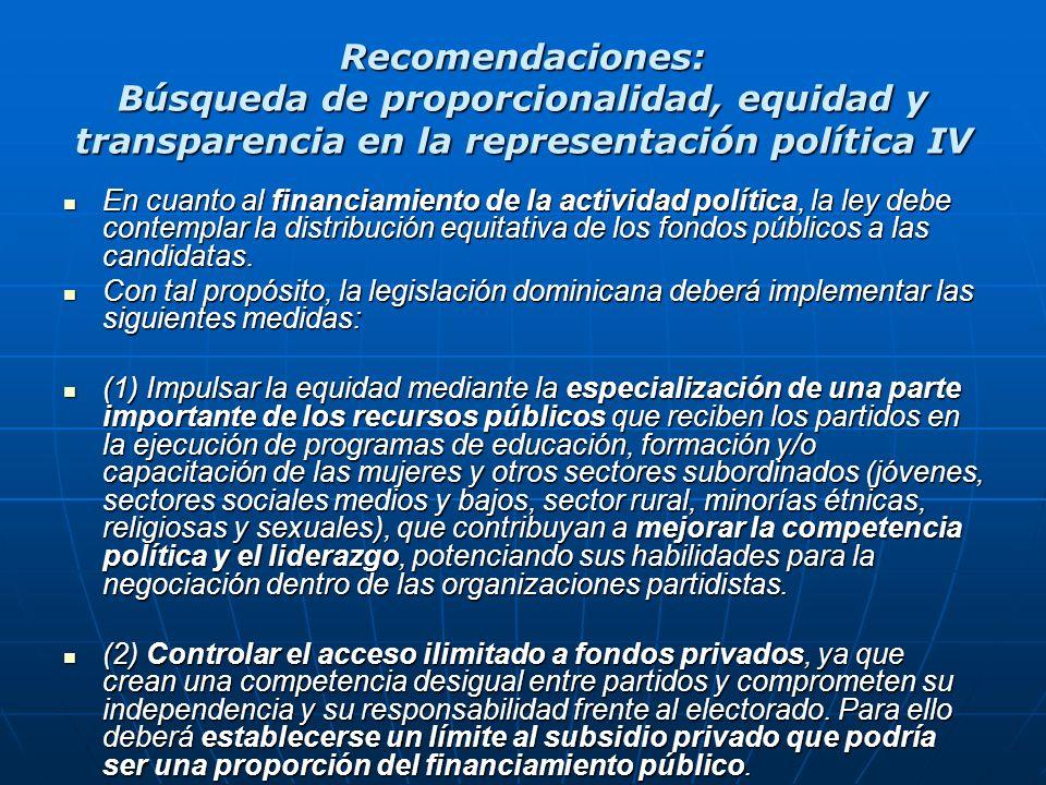 Recomendaciones: Búsqueda de proporcionalidad, equidad y transparencia en la representación política IV En cuanto al financiamiento de la actividad po