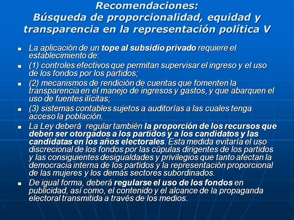 Recomendaciones: Búsqueda de proporcionalidad, equidad y transparencia en la representación política V La aplicación de un tope al subsidio privado re