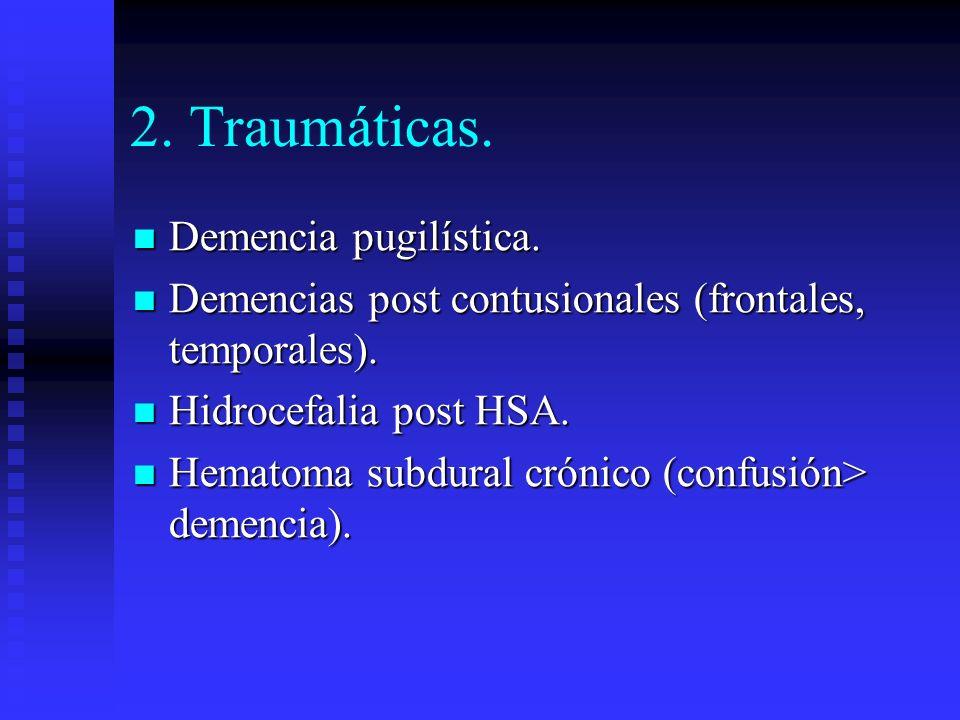 2. Traumáticas. Demencia pugilística. Demencia pugilística. Demencias post contusionales (frontales, temporales). Demencias post contusionales (fronta