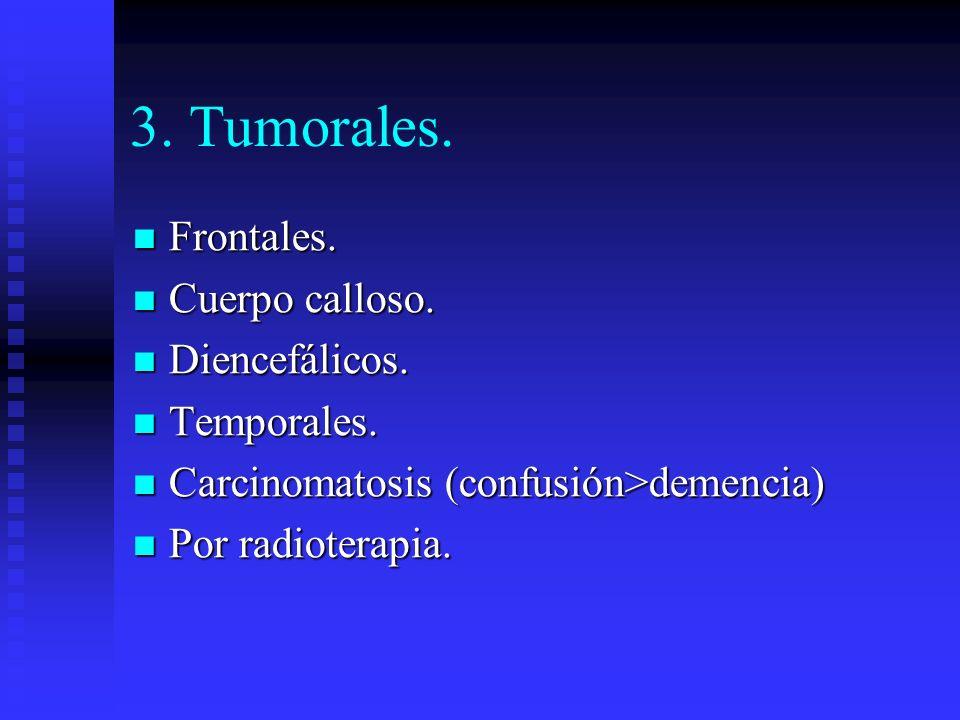 3. Tumorales. Frontales. Frontales. Cuerpo calloso. Cuerpo calloso. Diencefálicos. Diencefálicos. Temporales. Temporales. Carcinomatosis (confusión>de