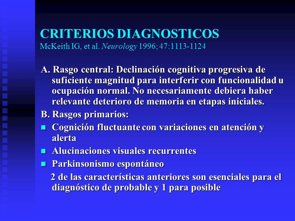CRITERIOS DIAGNOSTICOS McKeith IG, et al. Neurology 1996; 47:1113-1124 A. Rasgo central: Declinación cognitiva progresiva de suficiente magnitud para