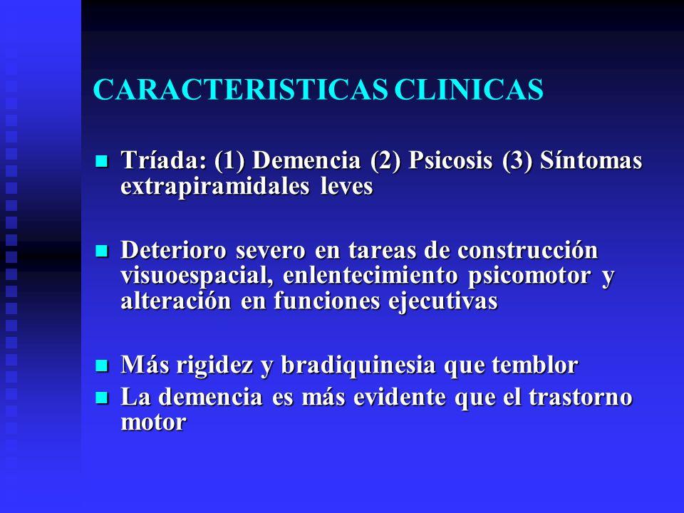 CARACTERISTICAS CLINICAS Tríada: (1) Demencia (2) Psicosis (3) Síntomas extrapiramidales leves Tríada: (1) Demencia (2) Psicosis (3) Síntomas extrapir
