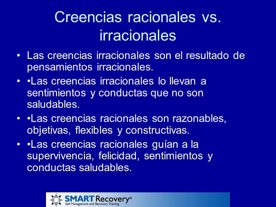 Creencias racionales vs. irracionales Las creencias irracionales son el resultado de pensamientos irracionales. Las creencias irracionales lo llevan a