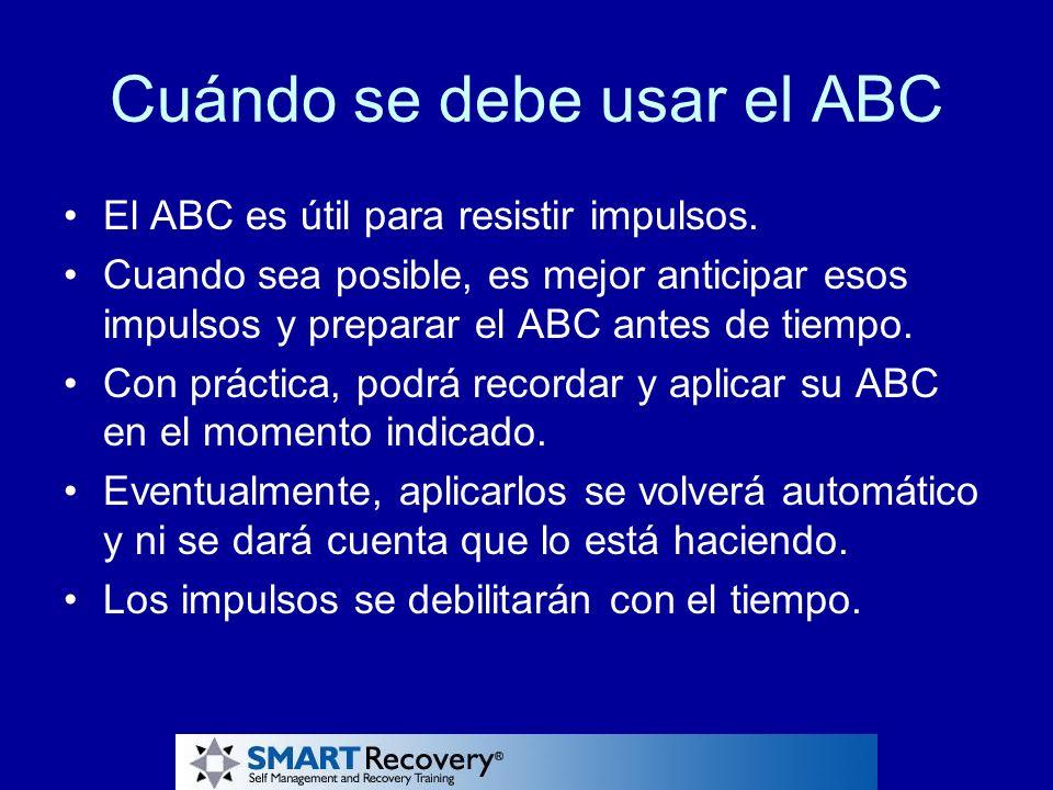 Cuándo se debe usar el ABC El ABC es útil para resistir impulsos. Cuando sea posible, es mejor anticipar esos impulsos y preparar el ABC antes de tiem