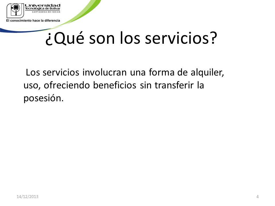 ¿Qué son los servicios? Los servicios involucran una forma de alquiler, uso, ofreciendo beneficios sin transferir la posesión. 14/12/20134