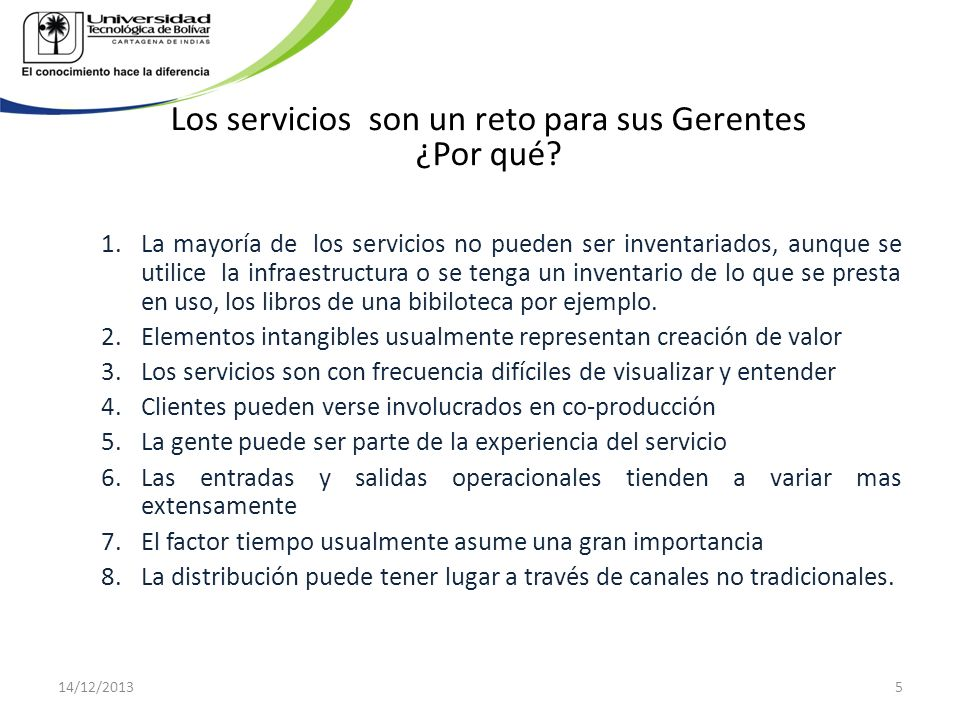 Los servicios son un reto para sus Gerentes ¿Por qué? 1.La mayoría de los servicios no pueden ser inventariados, aunque se utilice la infraestructura