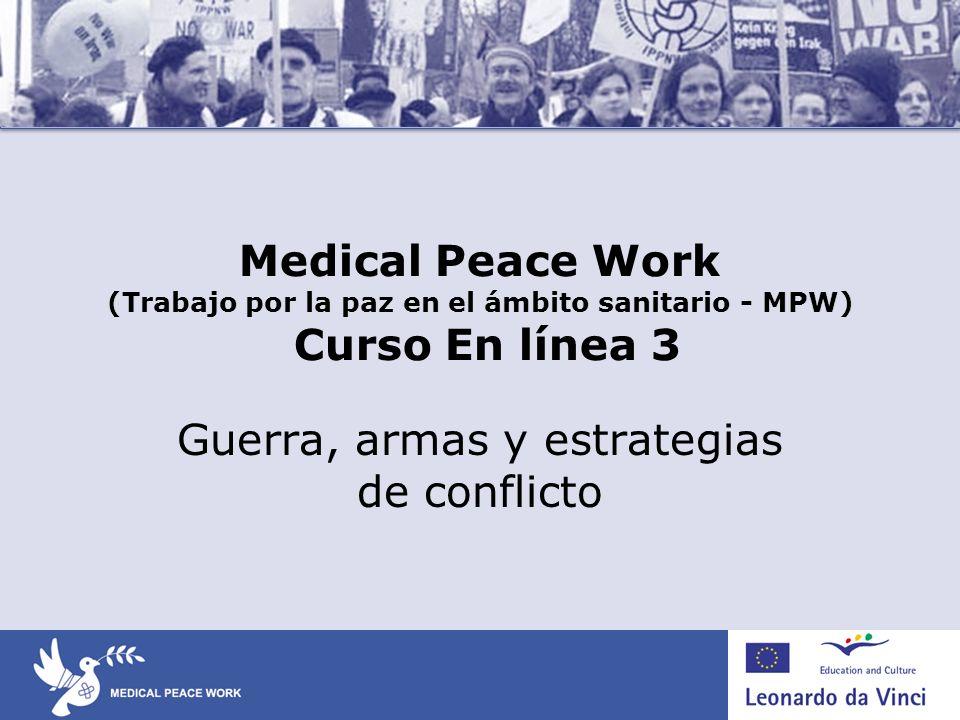 Curso 3: Guerra, armas y estrategias de conflicto Objetivos Describir el efecto en la salud de la guerra, las armas y las estrategias de conflicto violento.