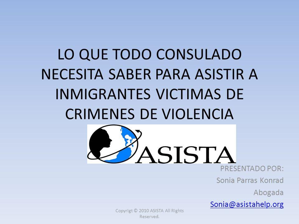 LO QUE TODO CONSULADO NECESITA SABER PARA ASISTIR A INMIGRANTES VICTIMAS DE CRIMENES DE VIOLENCIA PRESENTADO POR: Sonia Parras Konrad Abogada Sonia@as