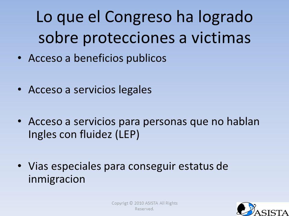 Lo que el Congreso ha logrado sobre protecciones a victimas Acceso a beneficios publicos Acceso a servicios legales Acceso a servicios para personas q