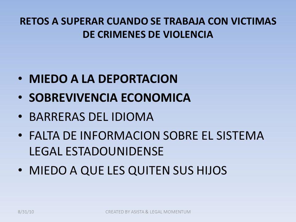 RETOS A SUPERAR CUANDO SE TRABAJA CON VICTIMAS DE CRIMENES DE VIOLENCIA MIEDO A LA DEPORTACION SOBREVIVENCIA ECONOMICA BARRERAS DEL IDIOMA FALTA DE IN