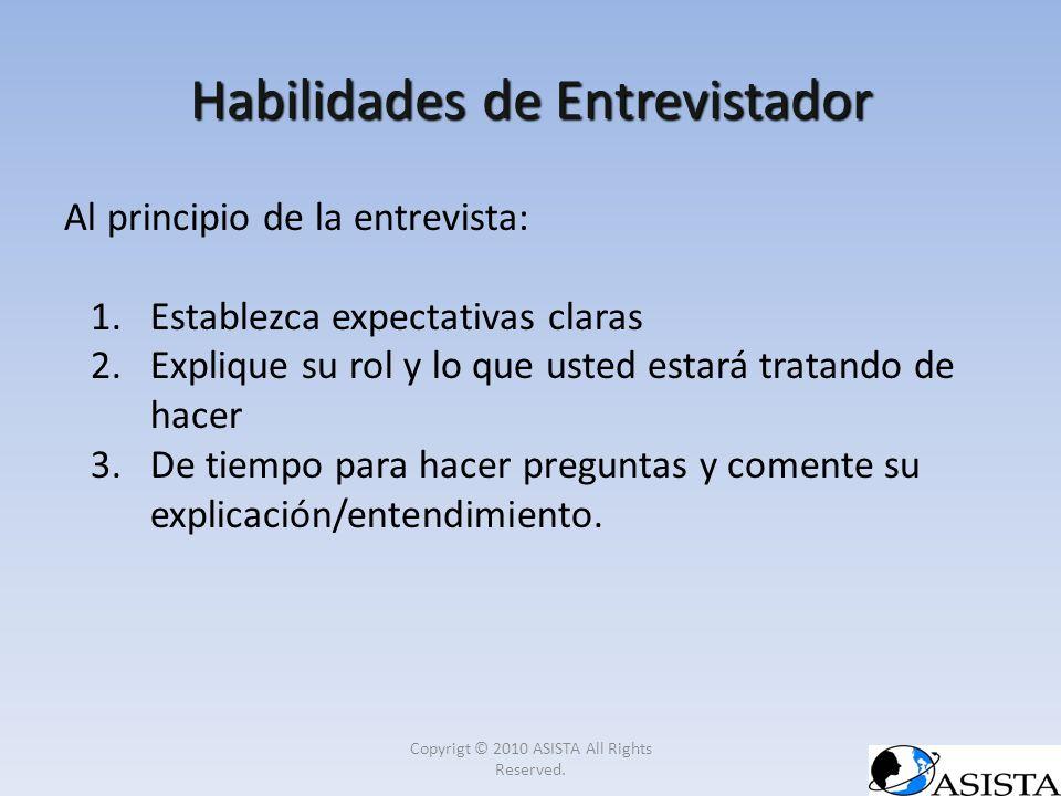 Habilidades de Entrevistador Al principio de la entrevista: 1.Establezca expectativas claras 2.Explique su rol y lo que usted estará tratando de hacer