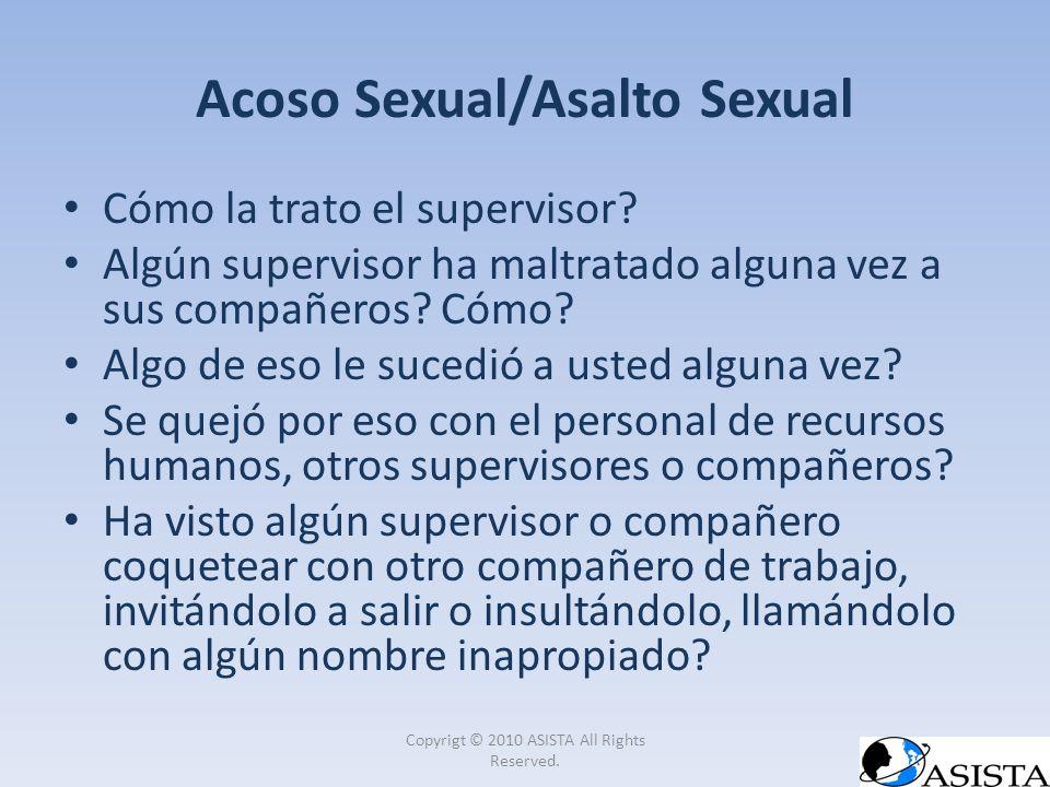 Acoso Sexual/Asalto Sexual Cómo la trato el supervisor? Algún supervisor ha maltratado alguna vez a sus compañeros? Cómo? Algo de eso le sucedió a ust