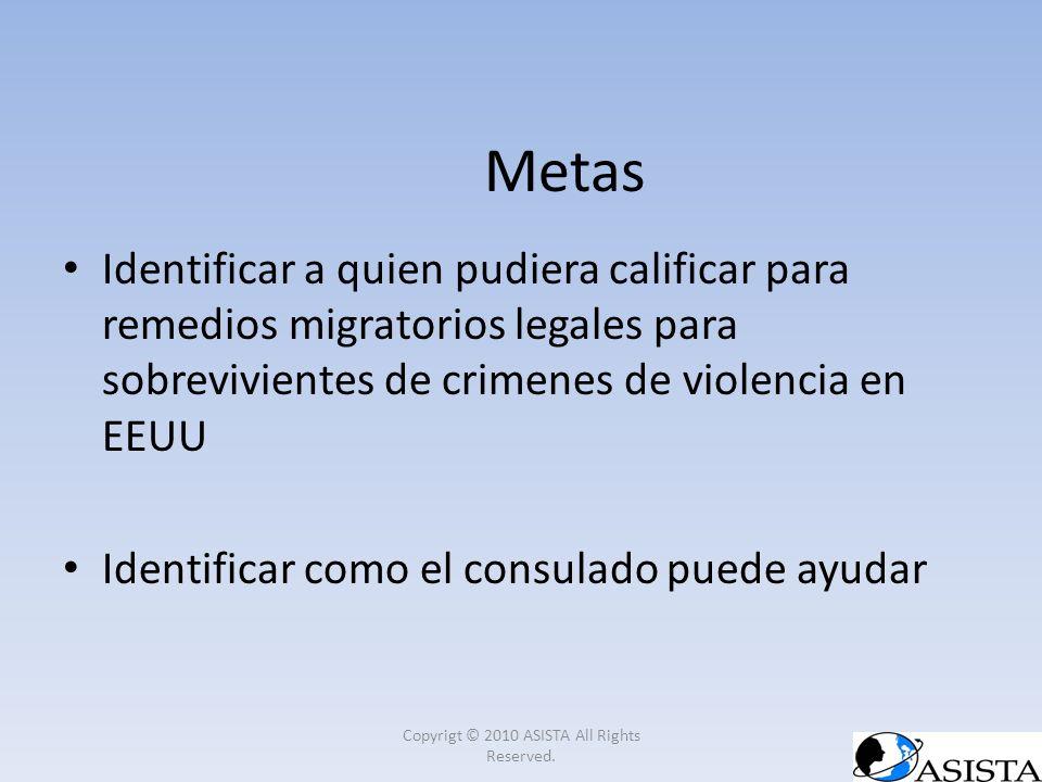 Metas Identificar a quien pudiera calificar para remedios migratorios legales para sobrevivientes de crimenes de violencia en EEUU Identificar como el