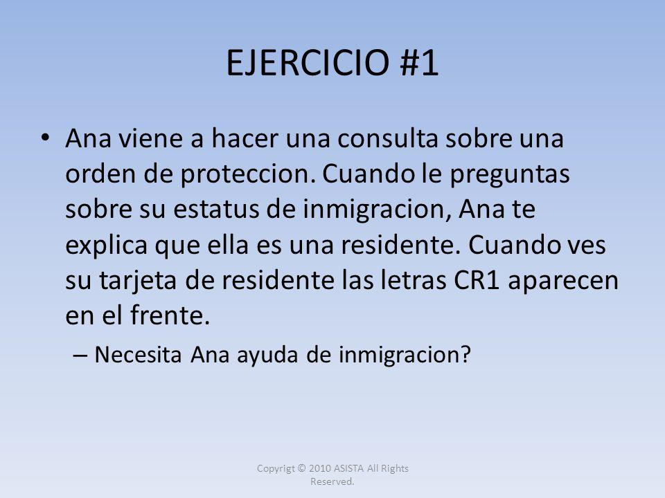 EJERCICIO #1 Ana viene a hacer una consulta sobre una orden de proteccion. Cuando le preguntas sobre su estatus de inmigracion, Ana te explica que ell