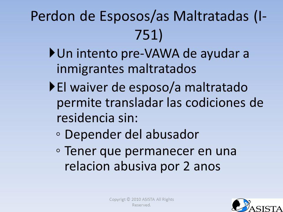 Un intento pre-VAWA de ayudar a inmigrantes maltratados El waiver de esposo/a maltratado permite transladar las codiciones de residencia sin: Depender