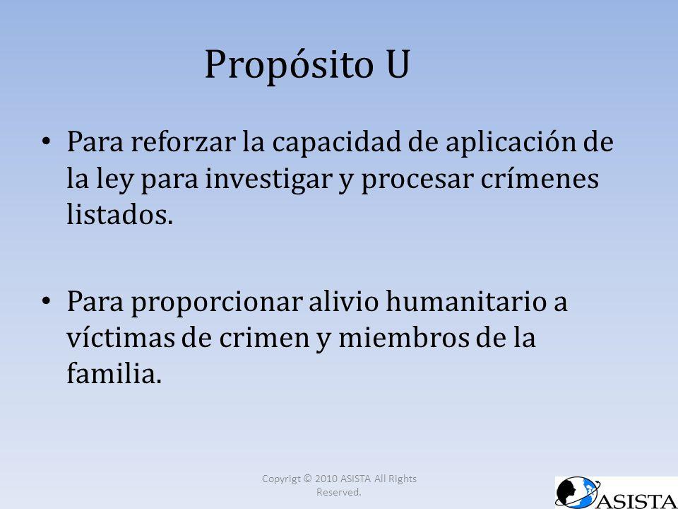 Propósito U Para reforzar la capacidad de aplicación de la ley para investigar y procesar crímenes listados. Para proporcionar alivio humanitario a ví