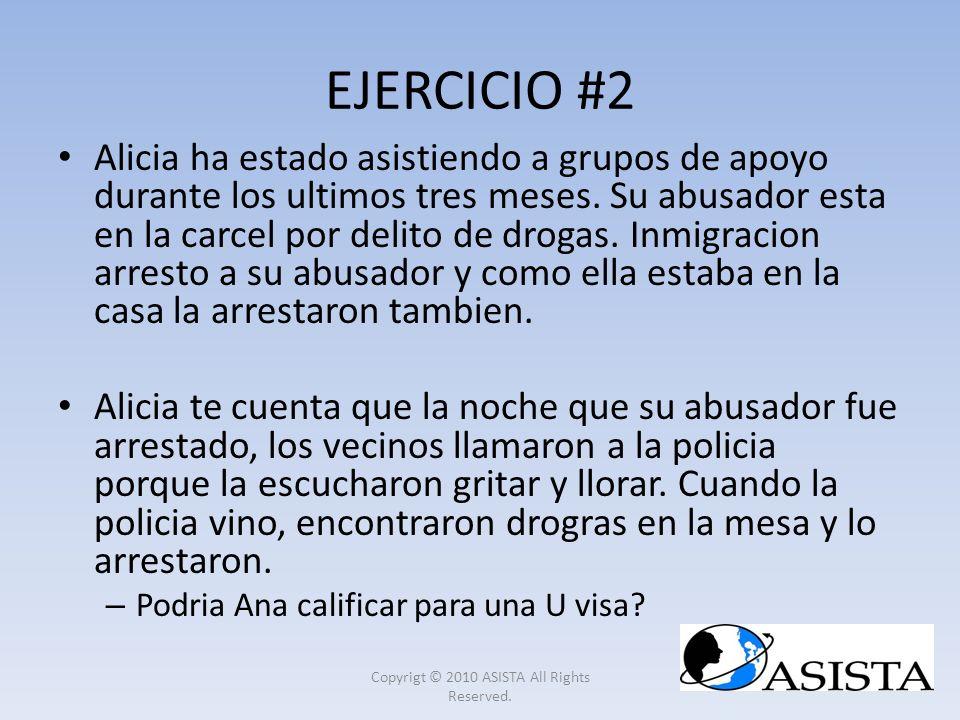 EJERCICIO #2 Alicia ha estado asistiendo a grupos de apoyo durante los ultimos tres meses. Su abusador esta en la carcel por delito de drogas. Inmigra