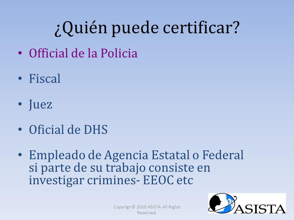 ¿Quién puede certificar? Official de la Policia Fiscal Juez Oficial de DHS Empleado de Agencia Estatal o Federal si parte de su trabajo consiste en in