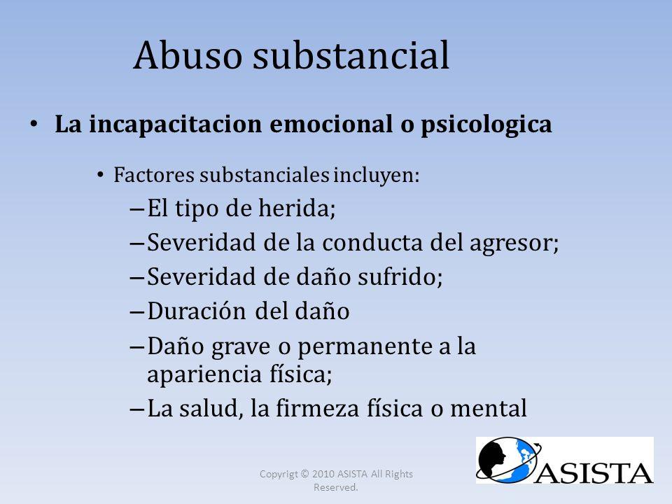 Abuso substancial La incapacitacion emocional o psicologica Factores substanciales incluyen: – El tipo de herida; – Severidad de la conducta del agres