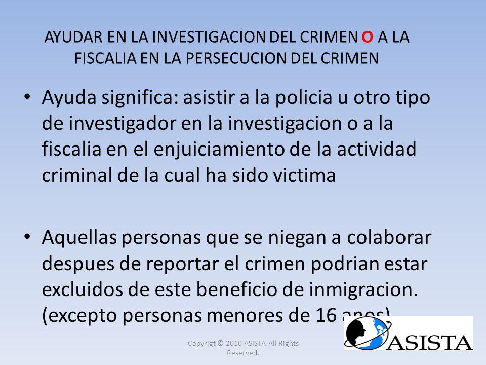 AYUDAR EN LA INVESTIGACION DEL CRIMEN O A LA FISCALIA EN LA PERSECUCION DEL CRIMEN Ayuda significa: asistir a la policia u otro tipo de investigador e