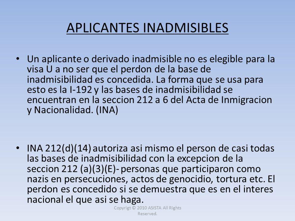 APLICANTES INADMISIBLES Un aplicante o derivado inadmisible no es elegible para la visa U a no ser que el perdon de la base de inadmisibilidad es conc