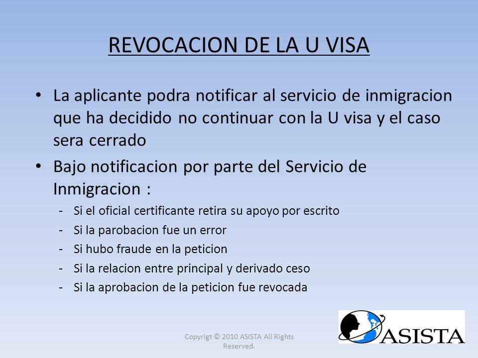 REVOCACION DE LA U VISA La aplicante podra notificar al servicio de inmigracion que ha decidido no continuar con la U visa y el caso sera cerrado Bajo