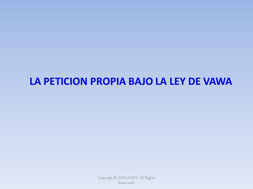 LA PETICION PROPIA BAJO LA LEY DE VAWA Copyrigt © 2010 ASISTA All Rights Reserved.