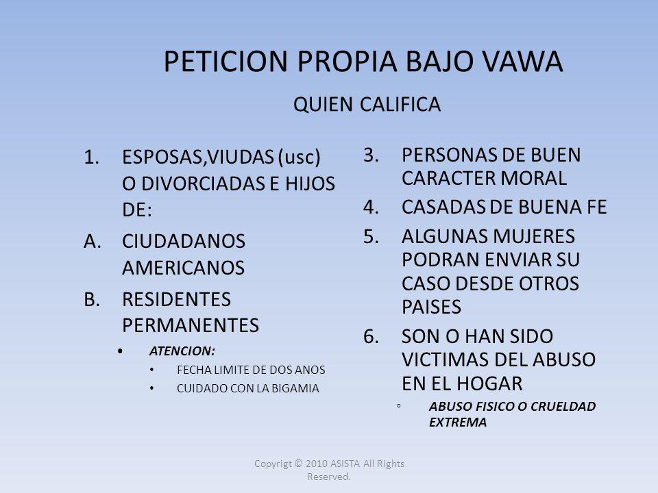 PETICION PROPIA BAJO VAWA QUIEN CALIFICA 1.ESPOSAS,VIUDAS (usc) O DIVORCIADAS E HIJOS DE: A.CIUDADANOS AMERICANOS B.RESIDENTES PERMANENTES ATENCION: F