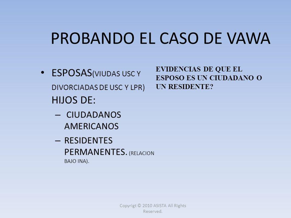 PROBANDO EL CASO DE VAWA ESPOSAS (VIUDAS USC Y DIVORCIADAS DE USC Y LPR) HIJOS DE: – CIUDADANOS AMERICANOS – RESIDENTES PERMANENTES. (RELACION BAJO IN