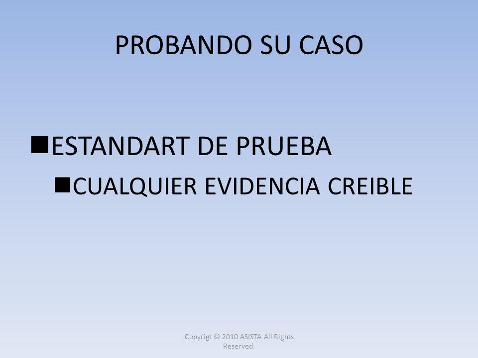 ESTANDART DE PRUEBA CUALQUIER EVIDENCIA CREIBLE PROBANDO SU CASO Copyrigt © 2010 ASISTA All Rights Reserved.