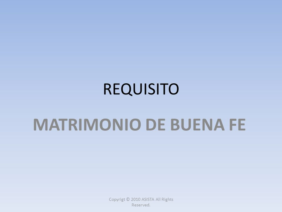 REQUISITO MATRIMONIO DE BUENA FE Copyrigt © 2010 ASISTA All Rights Reserved.