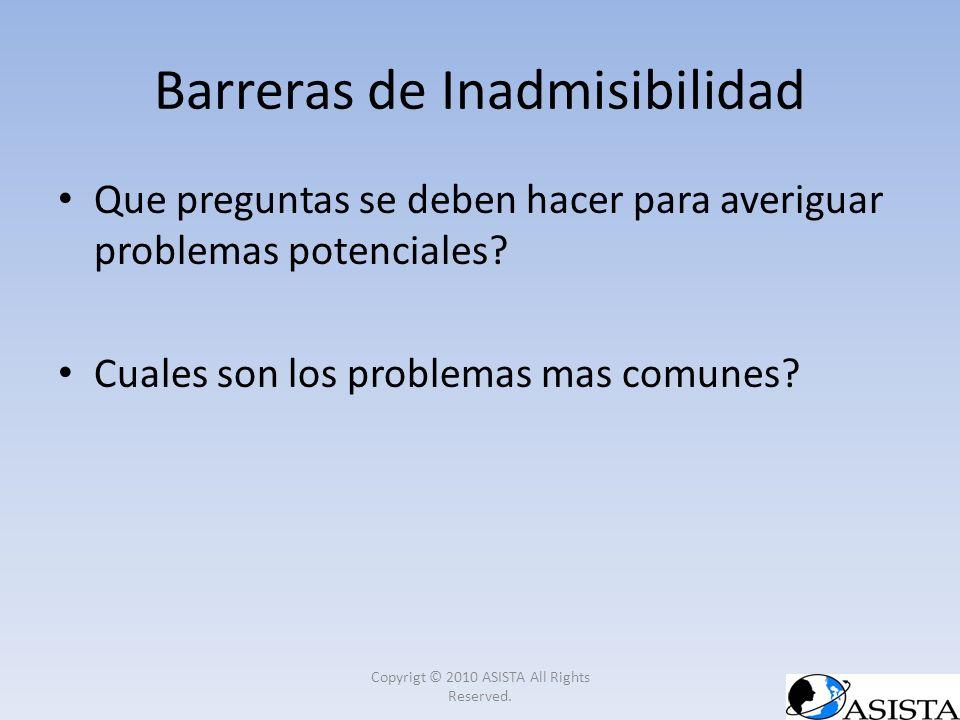 Que preguntas se deben hacer para averiguar problemas potenciales? Cuales son los problemas mas comunes? Barreras de Inadmisibilidad Copyrigt © 2010 A