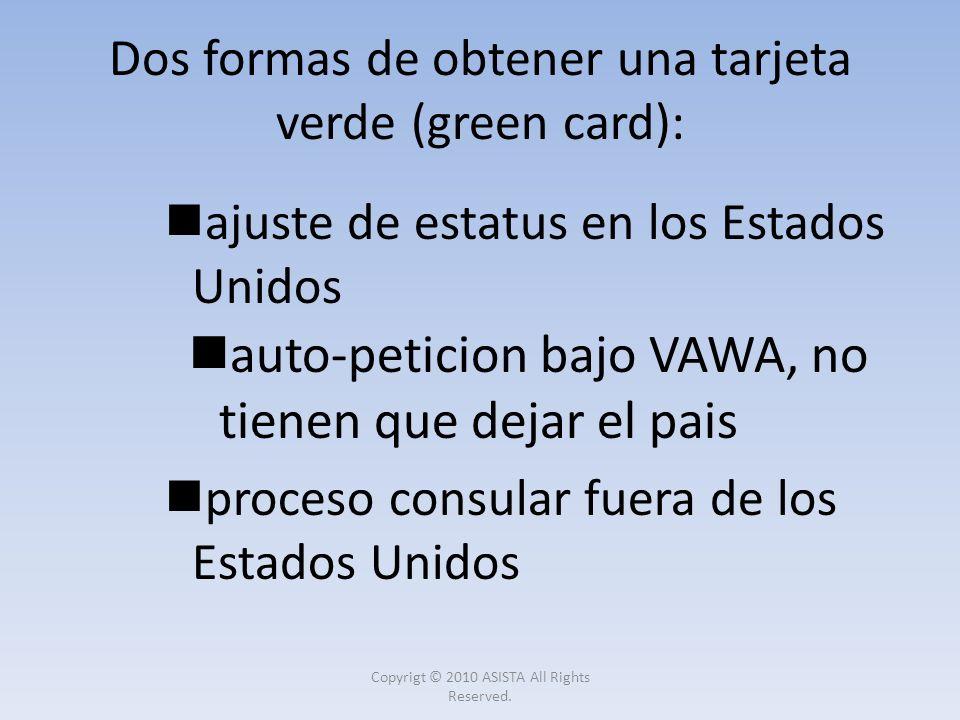 ajuste de estatus en los Estados Unidos auto-peticion bajo VAWA, no tienen que dejar el pais proceso consular fuera de los Estados Unidos Dos formas d