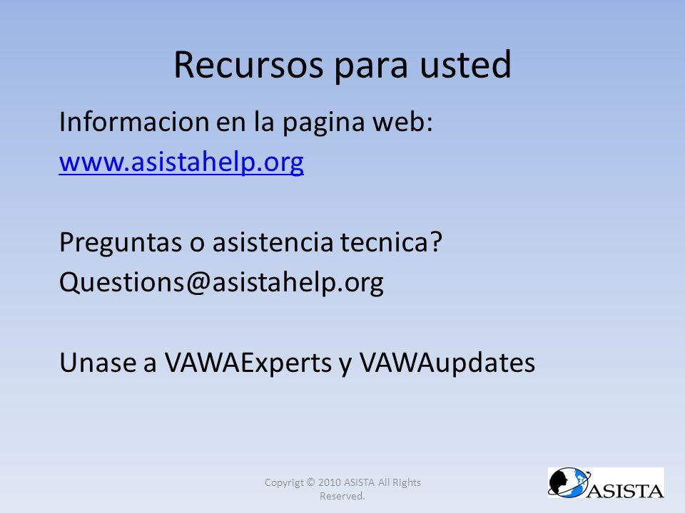 Informacion en la pagina web: www.asistahelp.org Preguntas o asistencia tecnica? Questions@asistahelp.org Unase a VAWAExperts y VAWAupdates Recursos p