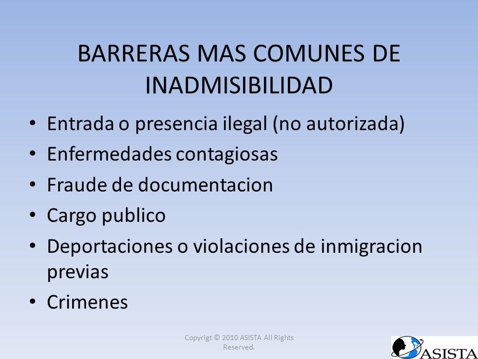 BARRERAS MAS COMUNES DE INADMISIBILIDAD Entrada o presencia ilegal (no autorizada) Enfermedades contagiosas Fraude de documentacion Cargo publico Depo