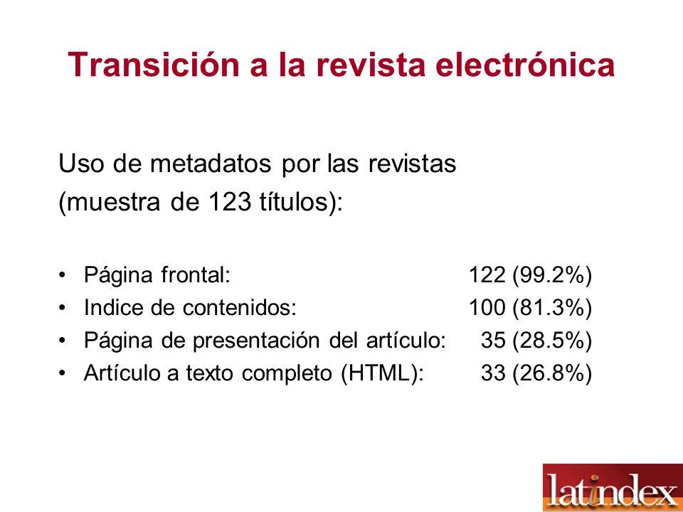 Transición a la revista electrónica Uso de metadatos por las revistas (muestra de 123 títulos): Página frontal: 122 (99.2%) Indice de contenidos: 100