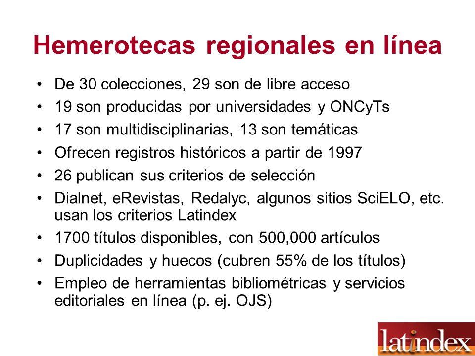 Hemerotecas regionales en línea De 30 colecciones, 29 son de libre acceso 19 son producidas por universidades y ONCyTs 17 son multidisciplinarias, 13