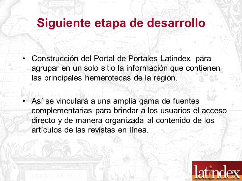 Siguiente etapa de desarrollo Construcción del Portal de Portales Latindex, para agrupar en un solo sitio la información que contienen las principales