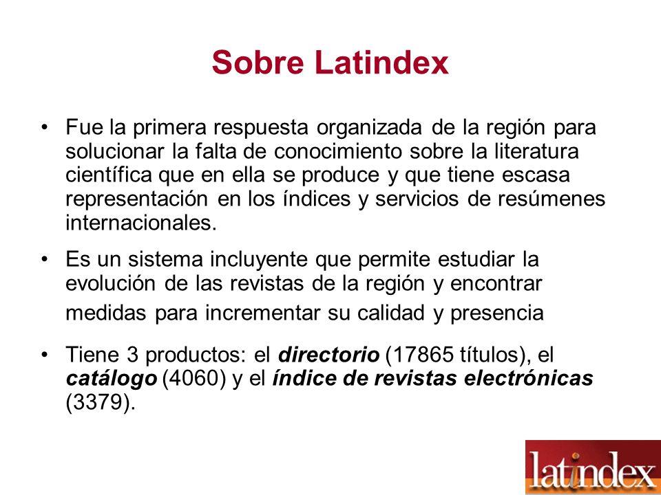 Sobre Latindex Fue la primera respuesta organizada de la región para solucionar la falta de conocimiento sobre la literatura científica que en ella se