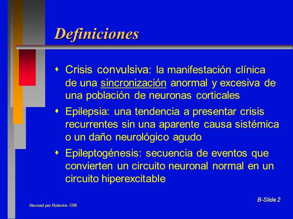 B-Slide 2 Definiciones Crisis convulsiva : la manifestación clínica de una sincronización anormal y excesiva de una población de neuronas corticales E