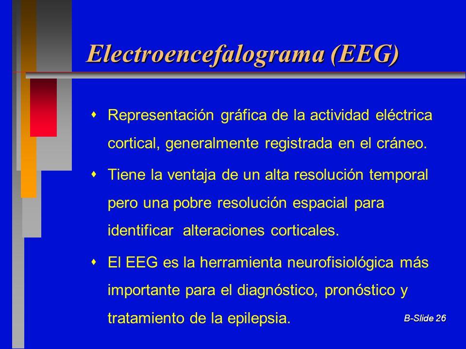 B-Slide 26 Electroencefalograma (EEG) Representación gráfica de la actividad eléctrica cortical, generalmente registrada en el cráneo. Tiene la ventaj