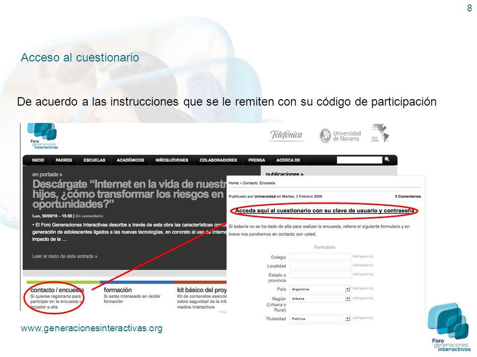 8 Acceso al cuestionario www.generacionesinteractivas.org De acuerdo a las instrucciones que se le remiten con su código de participación