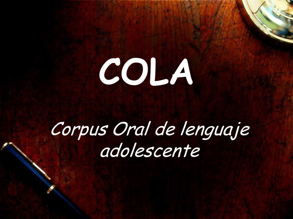 1.COLAm: el material oral de Madrid 2.COLAba: el material oral de Buenos Aires 3.COLAs: el material oral de Santiago de Chile 4.COLAg: el material oral de Guatemala Ciudad El corps COLA tiene cuatro partes: